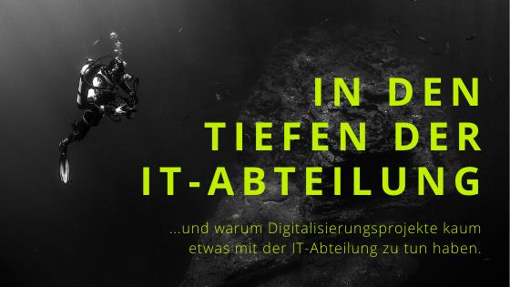 Warum Digitalisierungsprojekte kaum etwas mit der IT-Abteilung zu tun haben.