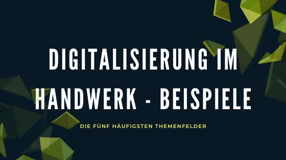 Digitalisierung im Handwerk – Beispiele 2020